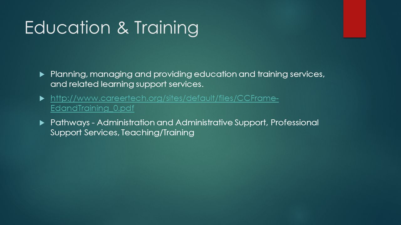 Education & Training  Planning, managing and providing education and training services, and related learning support services.