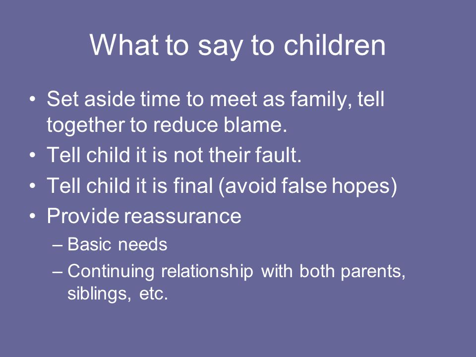 What to say to children Set aside time to meet as family, tell together to reduce blame.