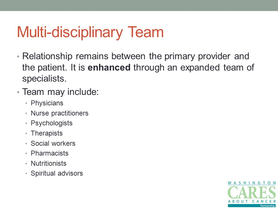 Multi-disciplinary Team Relationship remains between the primary provider and the patient.