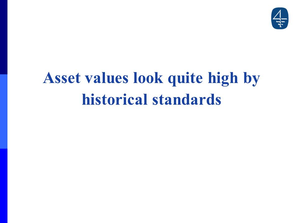 Asset values look quite high by historical standards