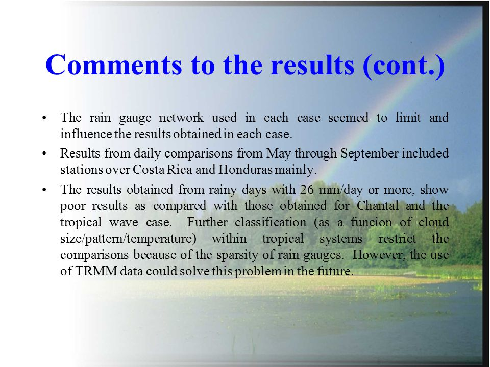 Comments to the results (cont.) The rain gauge network used in each case seemed to limit and influence the results obtained in each case.