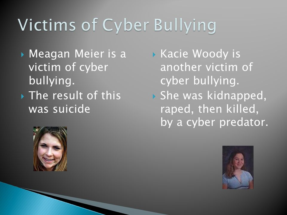  Meagan Meier is a victim of cyber bullying.