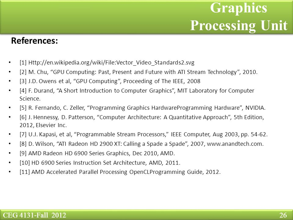 CEG 4131-Fall Graphics Processing Unit References: [1]   [2] M.