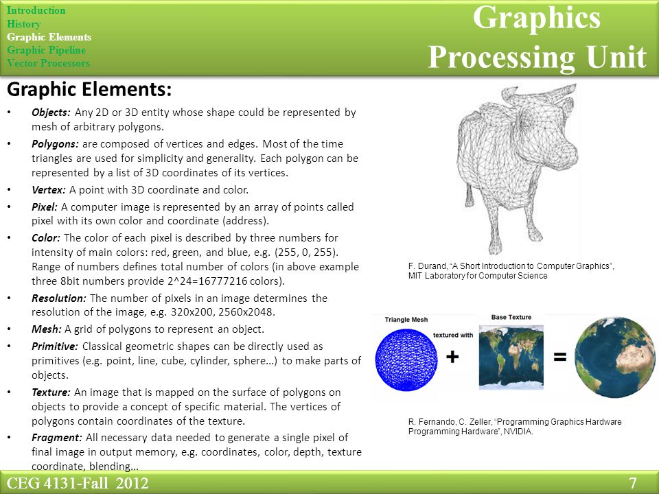 CEG 4131-Fall Graphics Processing Unit Graphic Elements: Objects: Any 2D or 3D entity whose shape could be represented by mesh of arbitrary polygons.