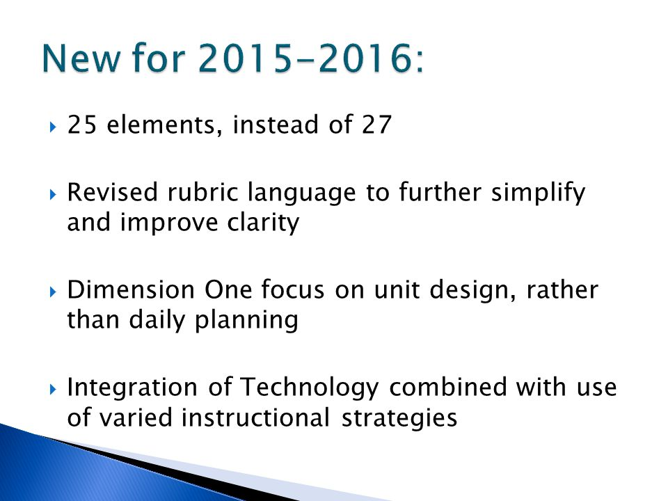  25 elements, instead of 27  Revised rubric language to further simplify and improve clarity  Dimension One focus on unit design, rather than daily