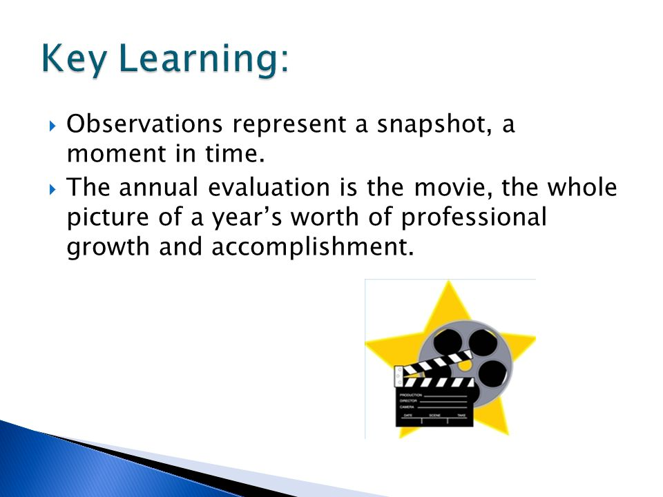 Observations represent a snapshot, a moment in time.  The annual evaluation is the movie, the whole picture of a year's worth of professional growt