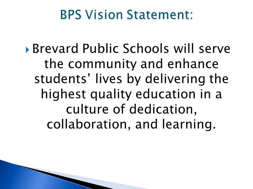  Brevard Public Schools will serve the community and enhance students' lives by delivering the highest quality education in a culture of dedication,