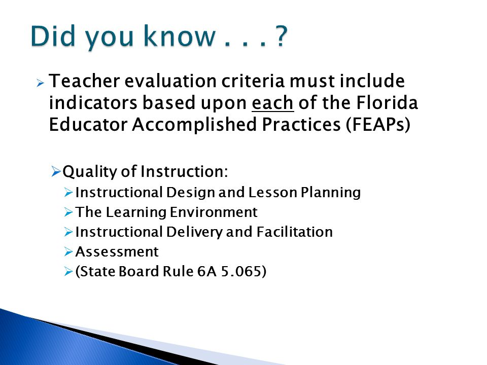  Teacher evaluation criteria must include indicators based upon each of the Florida Educator Accomplished Practices (FEAPs)  Quality of Instruction: