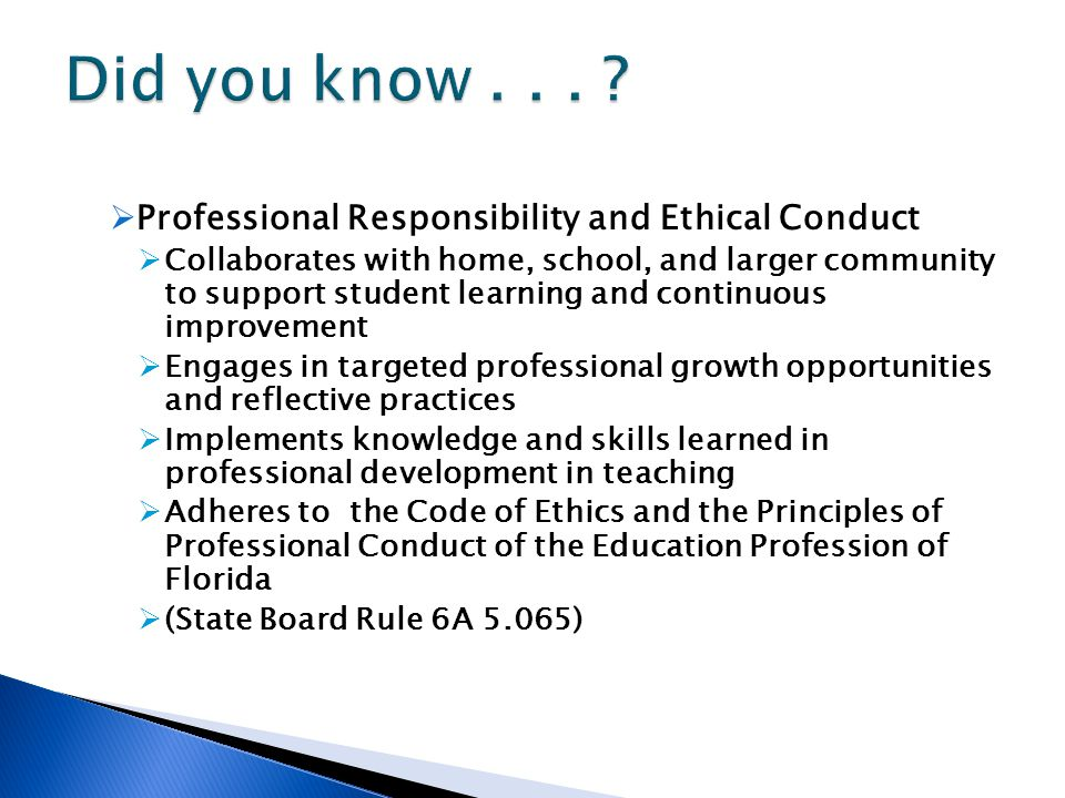  Professional Responsibility and Ethical Conduct  Collaborates with home, school, and larger community to support student learning and continuous im