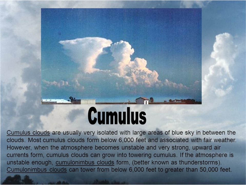 Cumulus clouds are usually very isolated with large areas of blue sky in between the clouds.