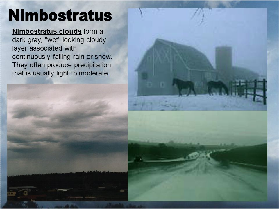 Nimbostratus clouds form a dark gray, wet looking cloudy layer associated with continuously falling rain or snow.