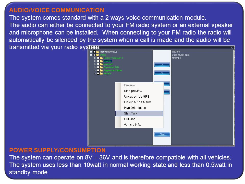 AUDIO/VOICE COMMUNICATION The system comes standard with a 2 ways voice communication module.