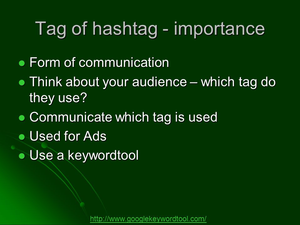 Tag of hashtag - importance Form of communication Form of communication Think about your audience – which tag do they use.