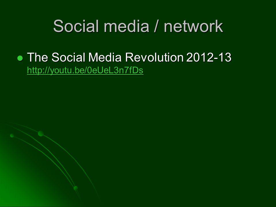 Social media / network The Social Media Revolution 2012-13 http://youtu.be/0eUeL3n7fDs The Social Media Revolution 2012-13 http://youtu.be/0eUeL3n7fDs http://youtu.be/0eUeL3n7fDs
