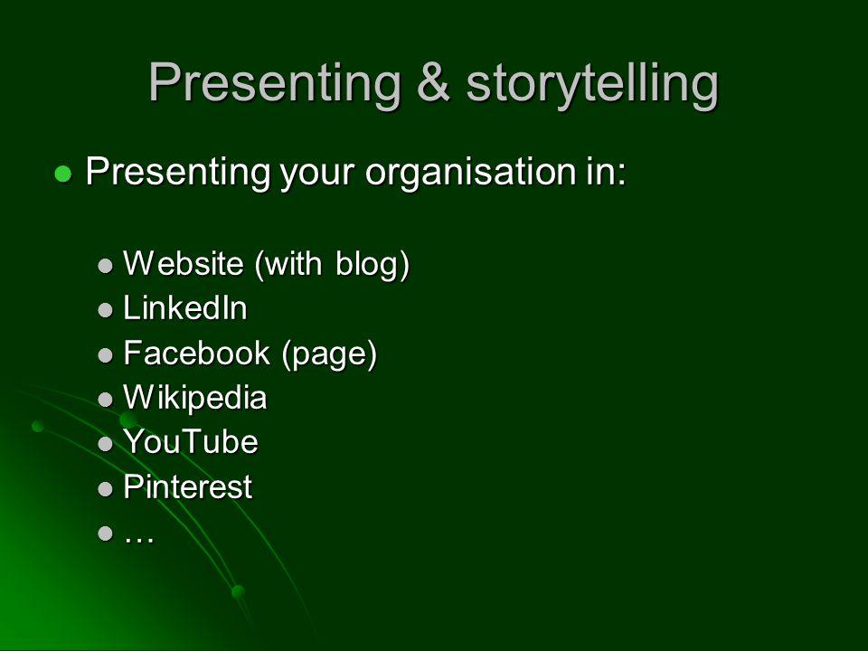 Presenting & storytelling Presenting your organisation in: Presenting your organisation in: Website (with blog) Website (with blog) LinkedIn LinkedIn Facebook (page) Facebook (page) Wikipedia Wikipedia YouTube YouTube Pinterest Pinterest …