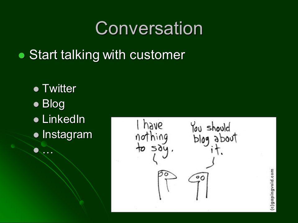 Conversation Start talking with customer Start talking with customer Twitter Twitter Blog Blog LinkedIn LinkedIn Instagram Instagram …