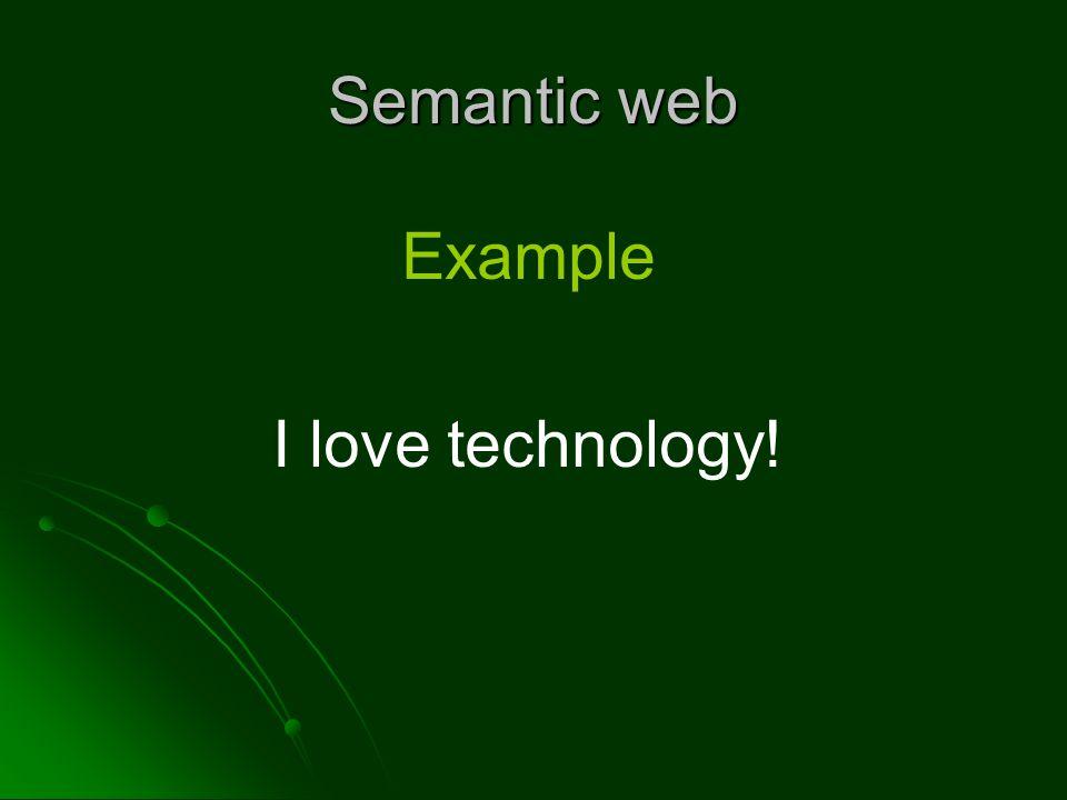 Semantic web Example I love technology!