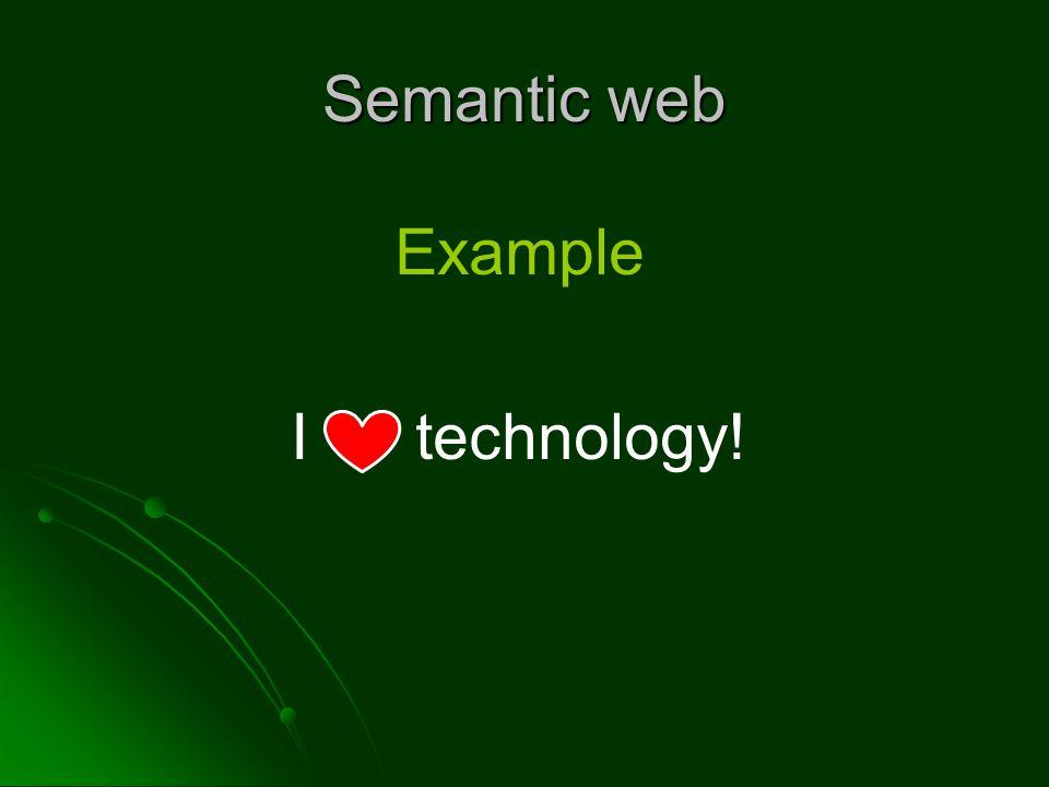 Semantic web Example I technology!