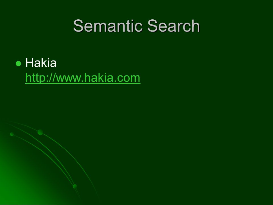 Semantic Search Hakia http://www.hakia.com http://www.hakia.com