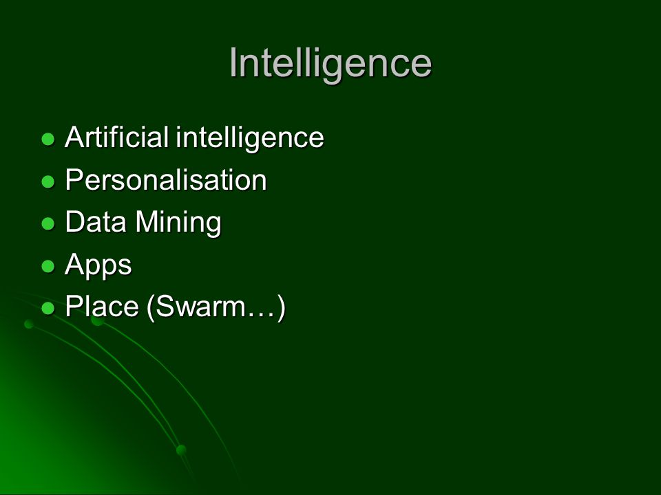 Intelligence Artificial intelligence Artificial intelligence Personalisation Personalisation Data Mining Data Mining Apps Apps Place (Swarm…) Place (Swarm…)