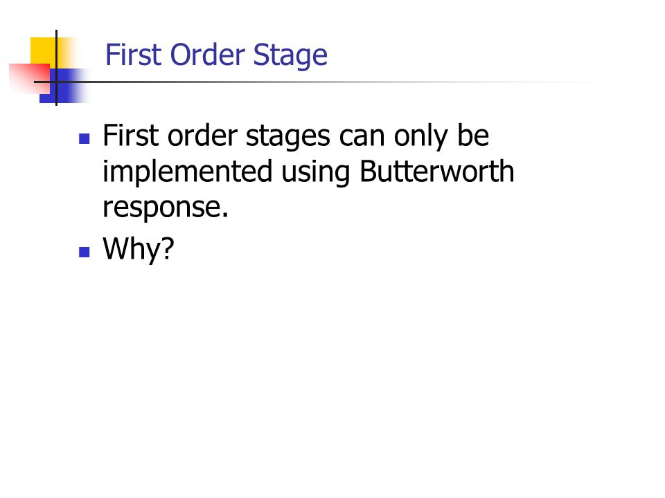 First Order Stage First order stages can only be implemented using Butterworth response. Why