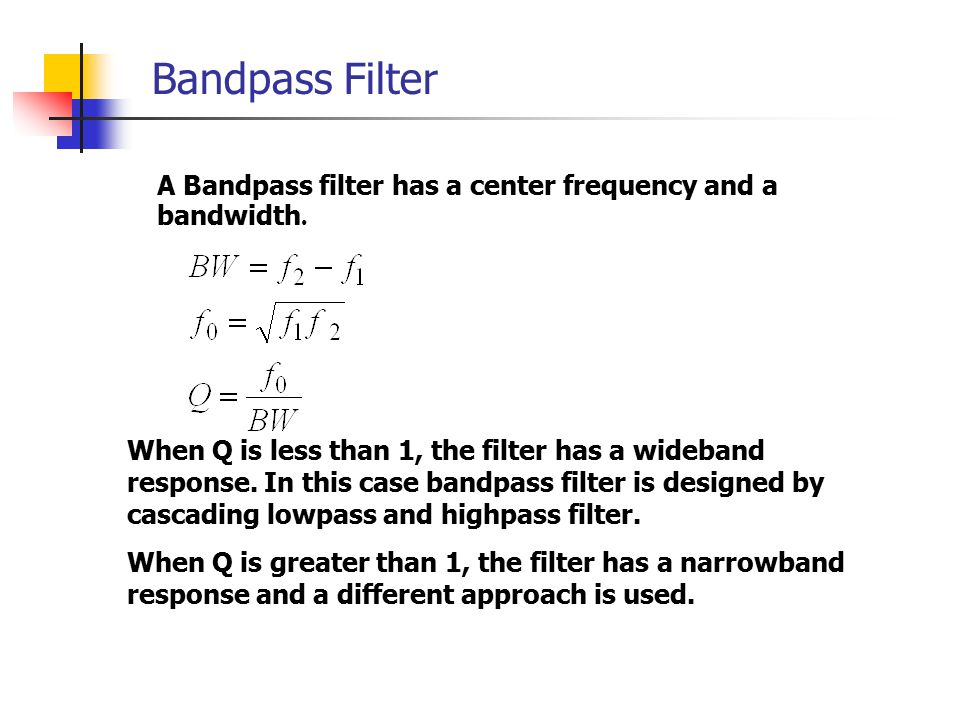 Bandpass Filter When Q is less than 1, the filter has a wideband response.