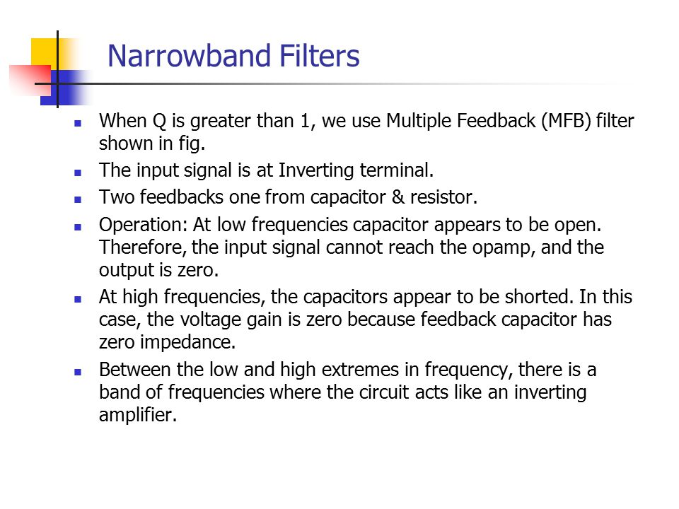 Narrowband Filters When Q is greater than 1, we use Multiple Feedback (MFB) filter shown in fig.