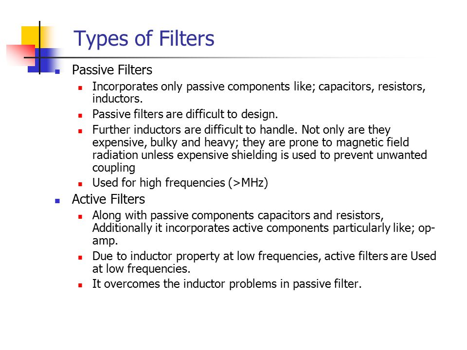 Types of Filters Passive Filters Incorporates only passive components like; capacitors, resistors, inductors.
