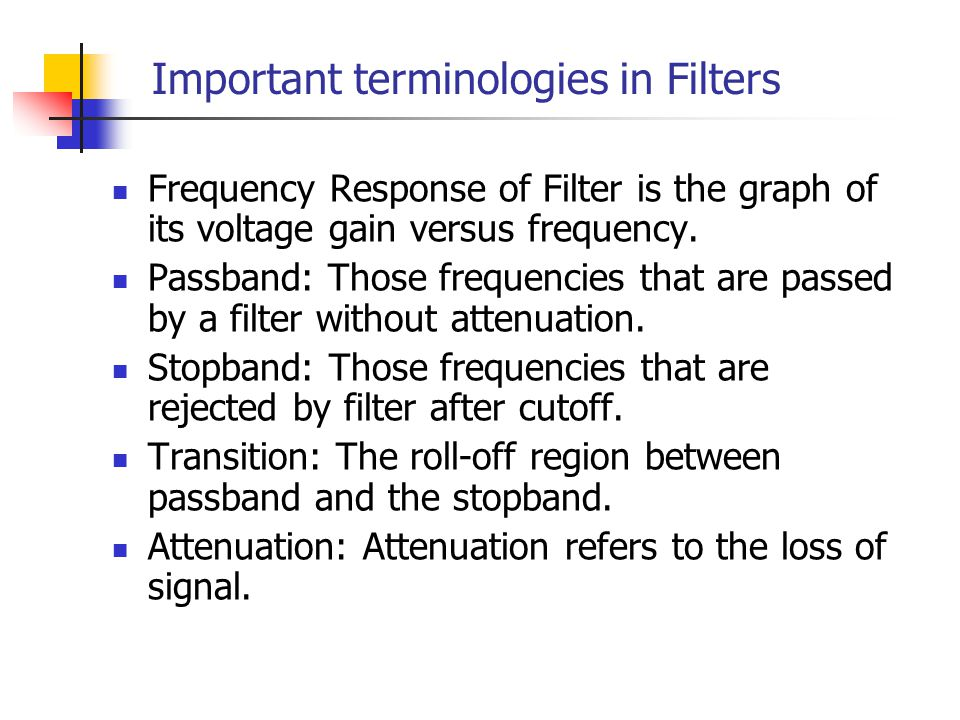 Important terminologies in Filters Frequency Response of Filter is the graph of its voltage gain versus frequency.