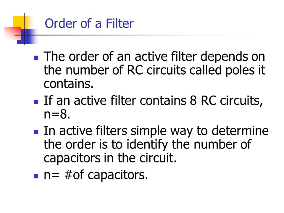 Order of a Filter The order of an active filter depends on the number of RC circuits called poles it contains.
