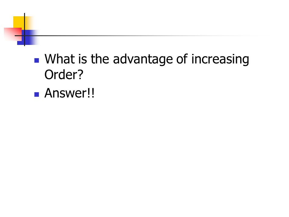 What is the advantage of increasing Order Answer!!