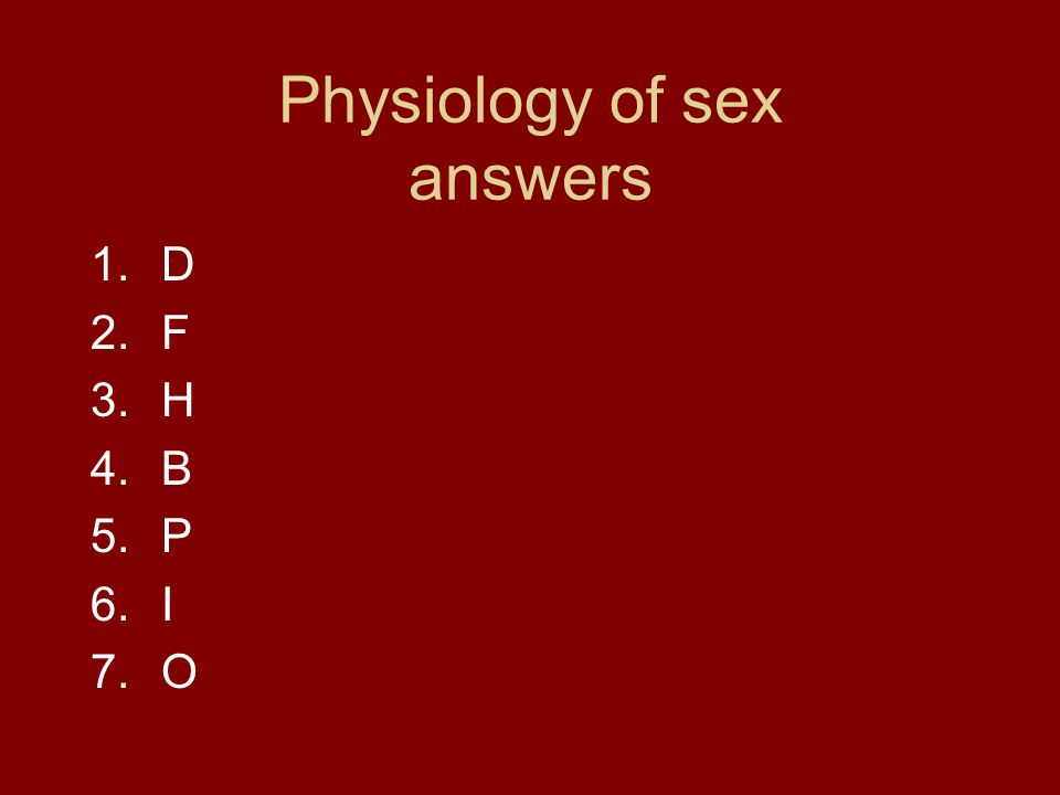 Physiology of sex answers 1.D 2.F 3.H 4.B 5.P 6.I 7.O