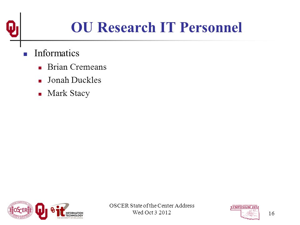 OSCER State of the Center Address Wed Oct 3 2012 16 OU Research IT Personnel Informatics Brian Cremeans Jonah Duckles Mark Stacy