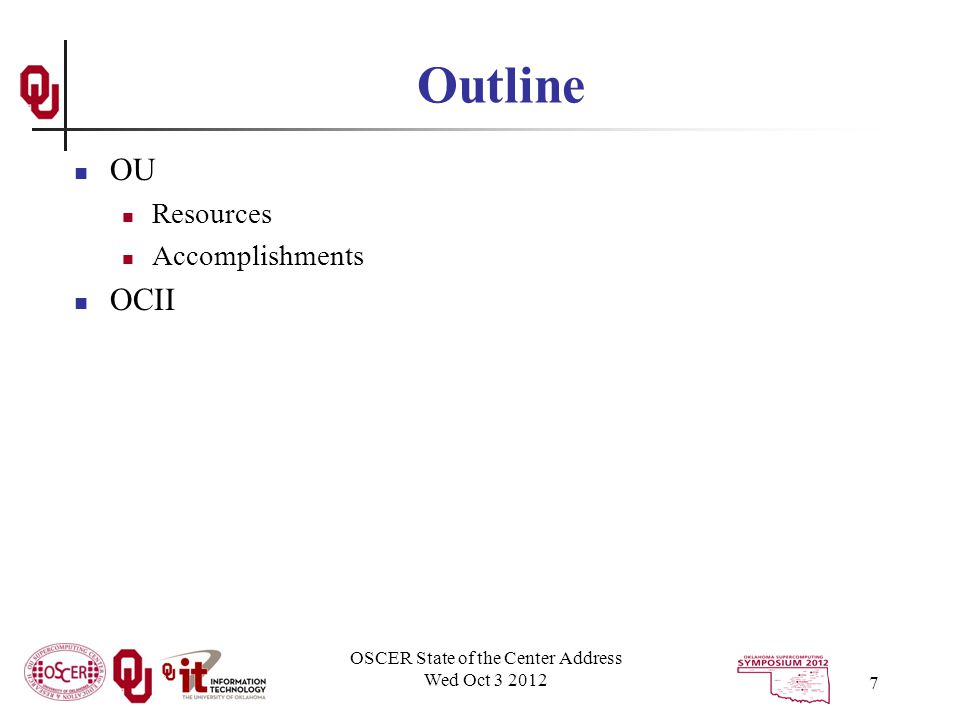 OSCER State of the Center Address Wed Oct 3 2012 7 Outline OU Resources Accomplishments OCII
