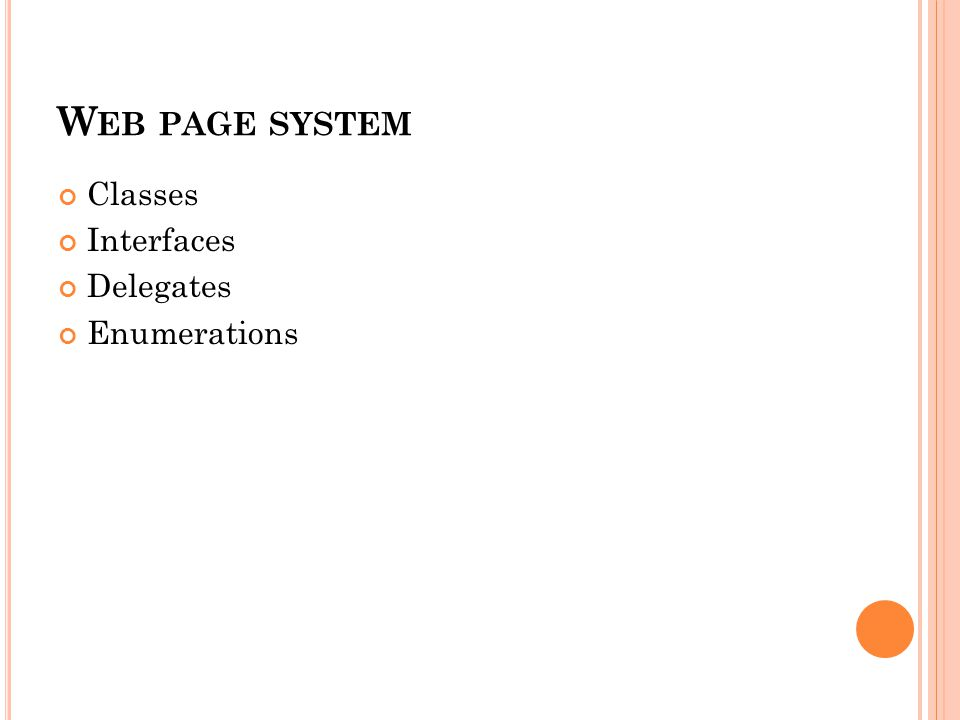 W EB PAGE SYSTEM Classes Interfaces Delegates Enumerations