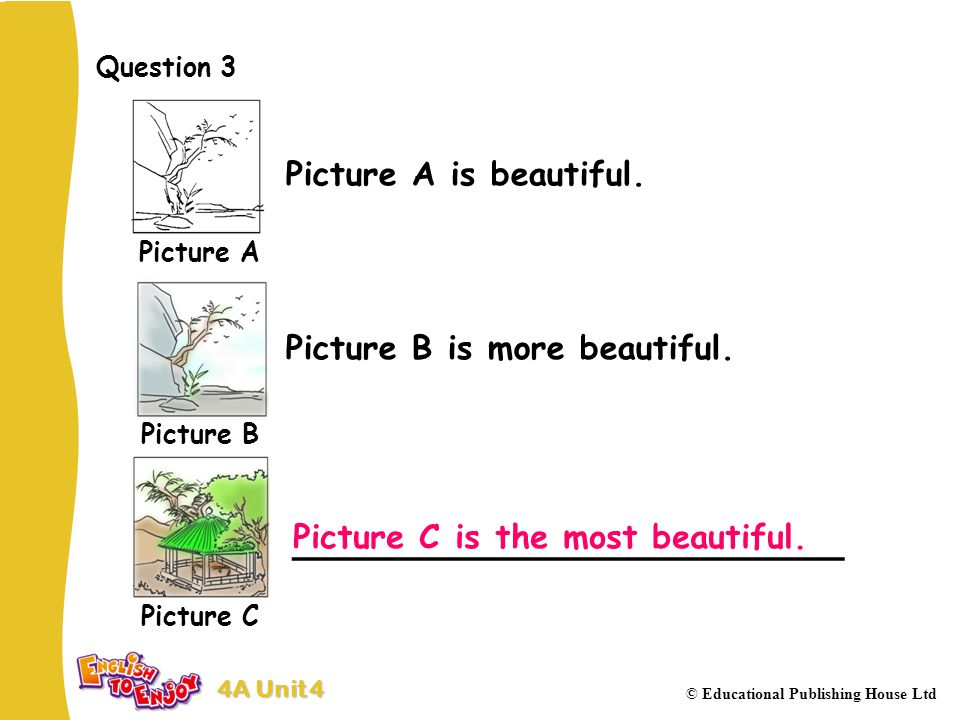4A Unit 4 © Educational Publishing House Ltd Question 3 Picture A is beautiful.