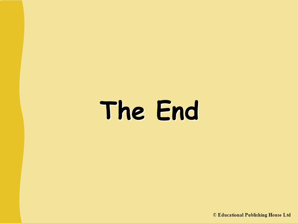 The End © Educational Publishing House Ltd