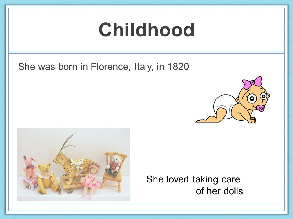 Childhood She was born in Florence, Italy, in 1820 She loved taking care of her dolls