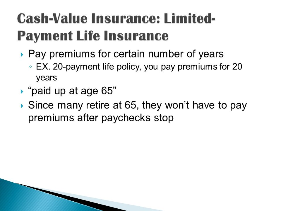  Pay premiums for certain number of years ◦ EX.