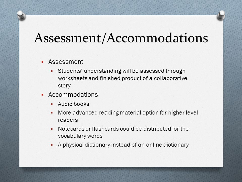 Assessment/Accommodations  Assessment  Students' understanding will be assessed through worksheets and finished product of a collaborative story.