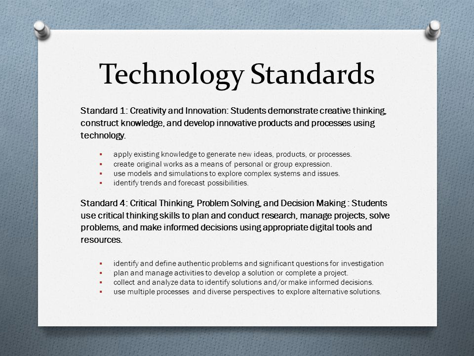 Technology Standards Standard 1: Creativity and Innovation: Students demonstrate creative thinking, construct knowledge, and develop innovative products and processes using technology.