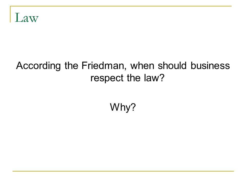 Law According the Friedman, when should business respect the law Why