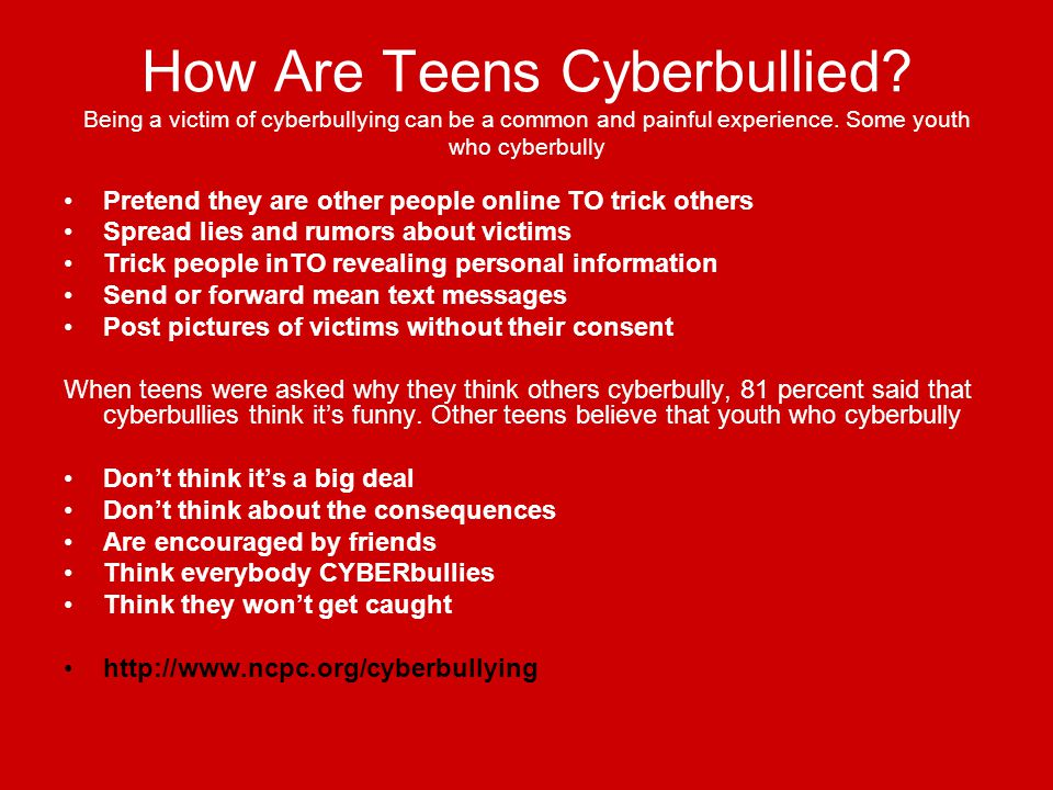 How Are Teens Cyberbullied. Being a victim of cyberbullying can be a common and painful experience.