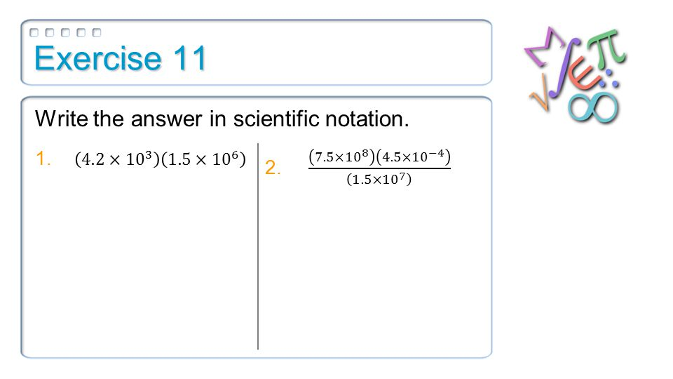 Exercise 11 Write the answer in scientific notation.