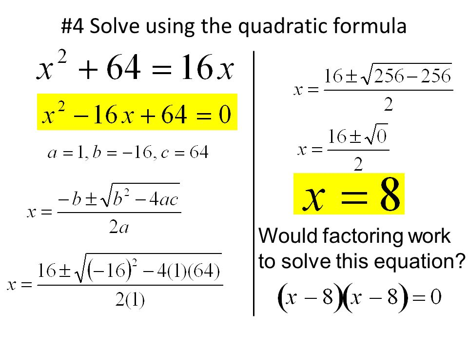 #4 Solve using the quadratic formula Would factoring work to solve this equation