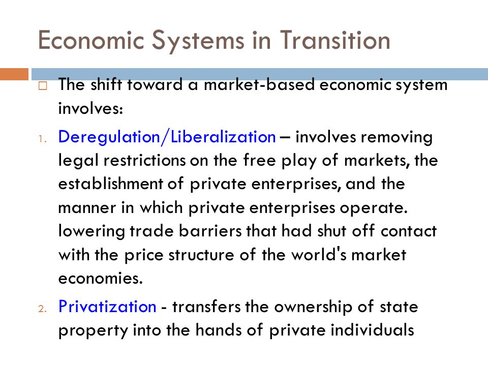 Economic Systems in Transition  The shift toward a market-based economic system involves: 1.