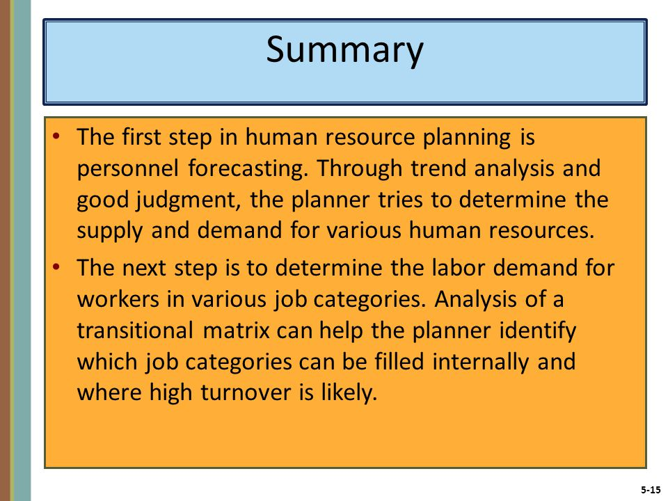 5-15 Summary The first step in human resource planning is personnel forecasting.