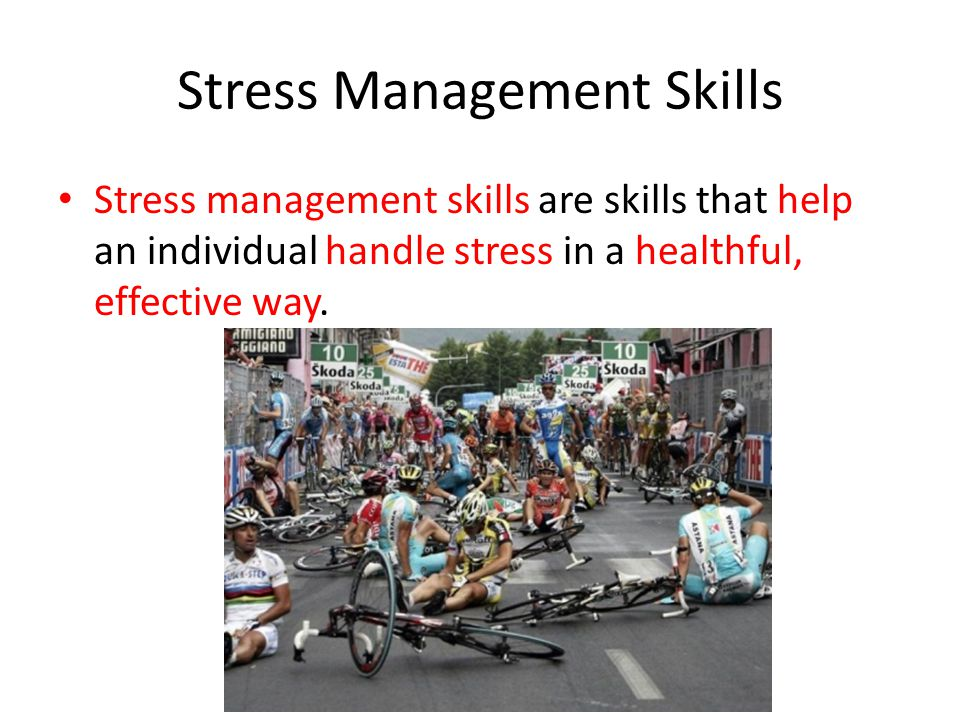 Stress Management Skills Stress management skills are skills that help an individual handle stress in a healthful, effective way.