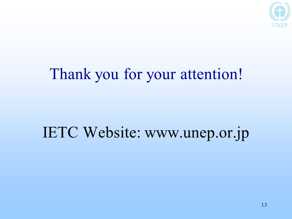 UNEP 13 Thank you for your attention! IETC Website: