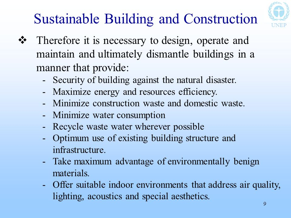 UNEP 9  Therefore it is necessary to design, operate and maintain and ultimately dismantle buildings in a manner that provide: -Security of building against the natural disaster.